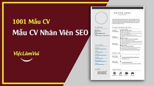 Mẫu CV xin việc nhân viên SEO, hướng dẫn cách viết CV nhân viên SEO độc đáo
