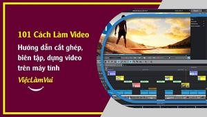 Hướng dẫn cắt ghép, biên tập, dựng edit video trên máy tính