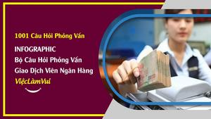 Infographic ViecLamVui: Bộ câu hỏi phỏng vấn giao dịch viên ngân hàng (90 câu hỏi kèm trả lời mẫu)