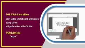 Làm video whiteboard animation dạng tay vẽ với phần mềm VideoScribe - 101 cách làm video ViecLamVui