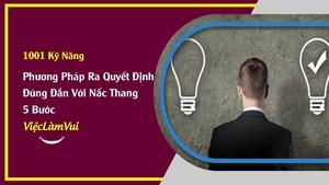 Phương pháp ra quyết định đúng đắn với nấc thang 5 bước - ViecLamVui - Kỹ Năng Ra Quyết Định