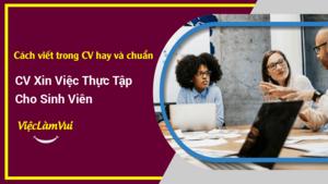 Hướng dẫn cách viết CV xin việc thực tập hoàn chỉnh, chuyên nghiệp cho các bạn sinh viên thuyết phục được nhà tuyển dụng