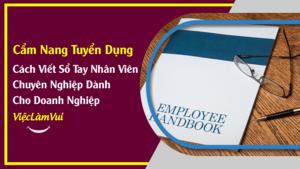 Sổ tay nhân viên - Cách viết chuyên nghiệp nêu bật được giá trị doanh nghiệp - Tư vấn và hướng dẫn bởi ViecLamVui