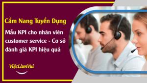 Mẫu KPI cho nhân viên customer service - Tiêu chí và cơ sở xây dựng KPI hiệu quả