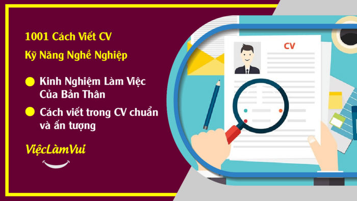 Kinh nghiệm làm việc - Làm thế nào để viết kinh nghiệm làm việc trong CV chuẩn và ấn tượng - Tư vấn và hướng dẫn bởi ViecLamVui