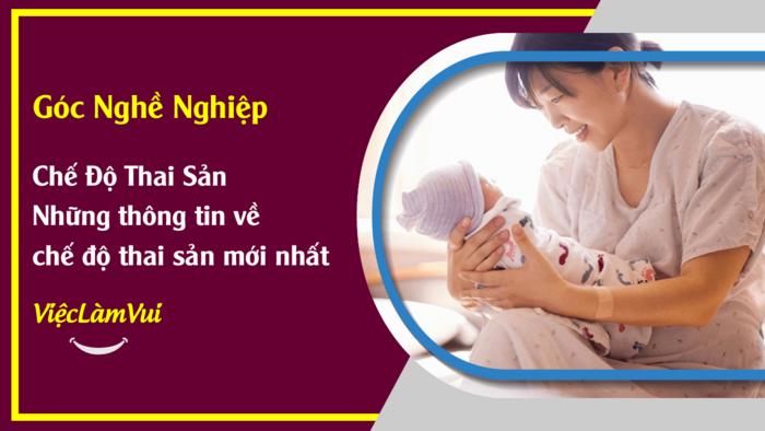 Những thông tin về chế độ thai sản mới nhất - Góc nghề nghiệp ViecLamVui