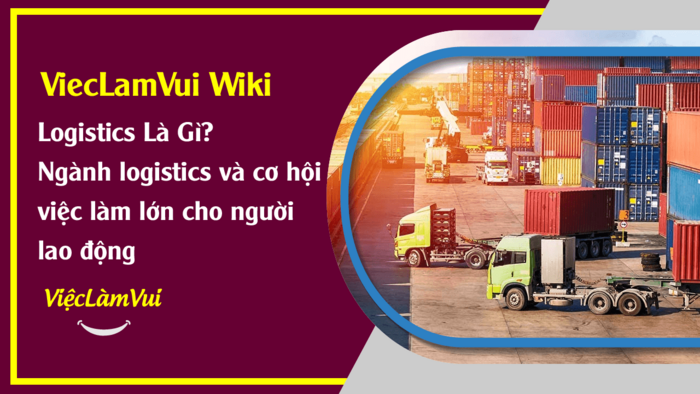 Logistics là gì? ViecLamVui Wiki