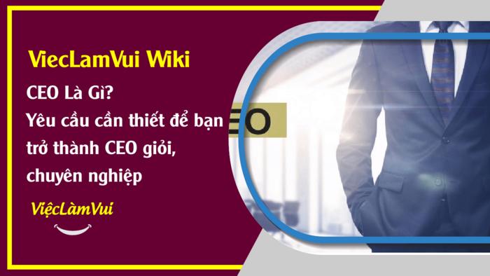 CEO là gì? ViecLamVui Wiki