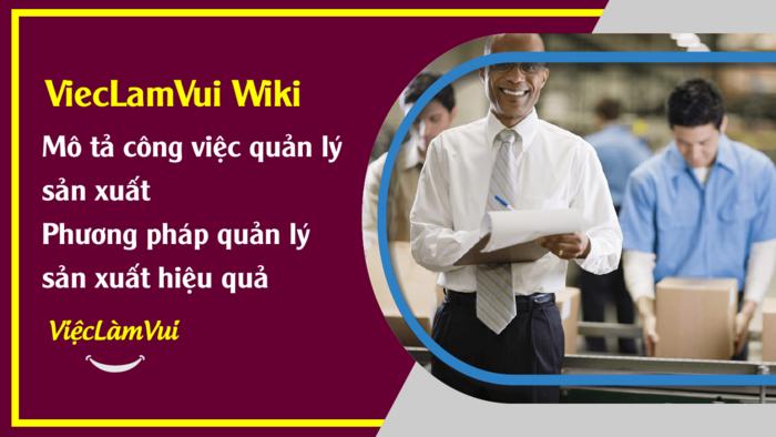 Mô tả công việc quản lý sản xuất - ViecLamVui Wiki