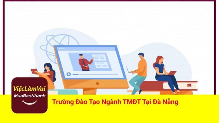 Trường đào tạo ngành thương mại điện tử tại Đà Nẵng - ViecLamVui
