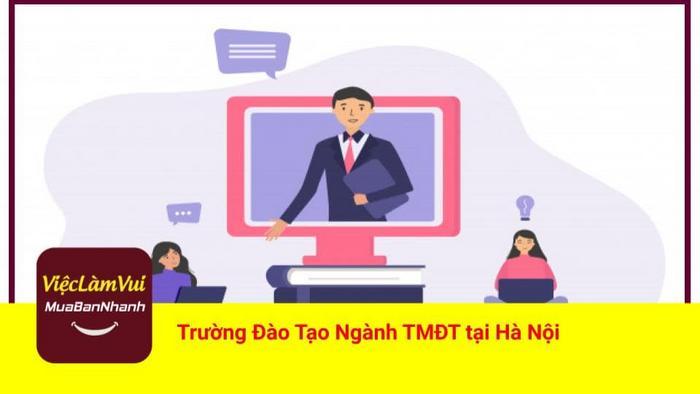 Trường đào tạo ngành thương mại điện tử tại Hà Nội - ViecLamVui