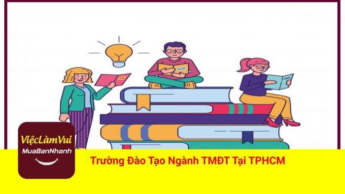 Trường đào tạo ngành thương mại điện tử tại TPHCM - ViecLamVui