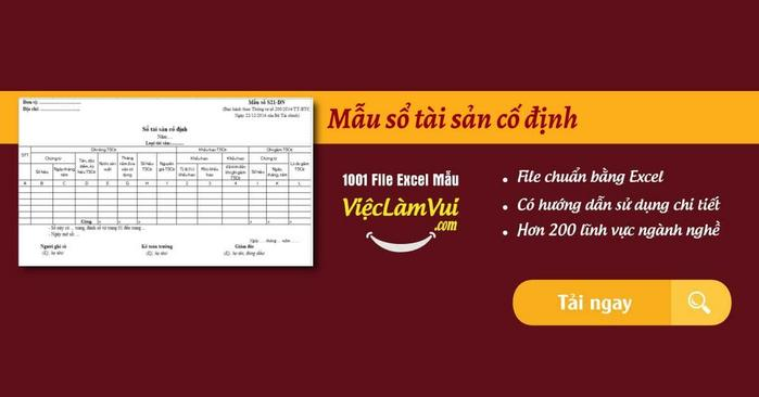 Tải sổ tài sản cố định mẫu dựng sẵn nội dung chuẩn ✓ Sổ tài sản cố định theo Thông tư 200/2014/TT-BTC ✓ Sử dụng đăng ký, theo dõi, quản lý TSCĐ trong công ty, doanh nghiệp ✓ File Excel ✓ Download mẫu sổ tài sản cố định miễn phí tại ViecLamVui